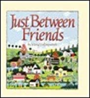 Just Between Friends: A Collection of Things Remembered