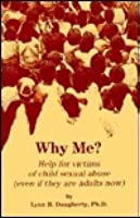 Why Me?: Help for Victims of Child Sexual Abuse, Even If They Are Adults Now
