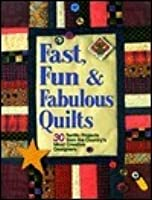 Fast, Fun, and Fabulous Quilts: 30 Terrific Projects from the Country's Most Creative Designers