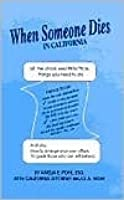 When Someone Dies in California: All the Legal and Practical Things You Need to Do When Someone Near to You Dies in the State of California