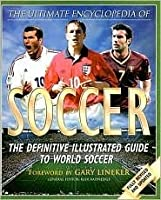 The Ultimate Encyclopedia of Soccer: The Definite Illustrated Guide to World Soccer