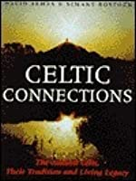 Celtic Connections: Ancient Celts, Their Tradition And Living Legacy