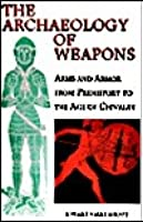 Archaeology Of Weapons:  Arms And Armor From Prehistory To The Age Of Chivalry