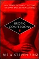 Erotic Confessions: Real People Talk about Putting the Spark Back in Their Sex