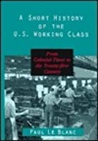 A Short History of the U.S. Working Class: From Colonial Times to the Twenty-First Century