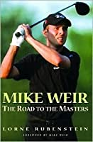 Mike Weir: The Road to the Masters