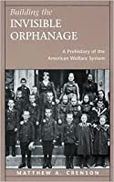 Building the Invisible Orphanage: A Prehistory of the American Welfare System,