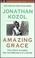 amazing grace by jonathan kozol the lives of children and the conscience of a nation Jonathan kozol in praise of a  amazing grace: the lives of children and the conscience of a nation  the shame of the nation, which appeared on the new york.