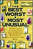 The Best, Worst and Most Unusual: Noteworthy Achievements, Events, Feats and Blunders of Every Conceivable Kind