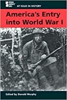America's Entry into World War I (At Issue in History)