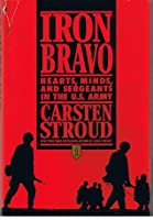 Iron Bravo:  Hearts, Minds, And Sergeants In The U. S. Army
