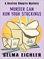 Murder Can Run Your Stockings: A Desiree Shapiro Mystery