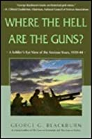Where the Hell Are the Guns?: A Soldier's View of the Anxious Years, 1939-44