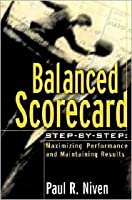 Balanced Scorecard Step by Step: Maximizing Performance and Maintaining Results