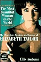 The Most Beautiful Woman in the World: Obsessions, Passions, and Courage of Elizabeth Taylor