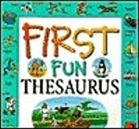 First Fun Thesaurus: Expands Vocabulary, Develops Writing Skills, Ord Games, Puzzles, And Activies (Comprehensive Index, Context Sentences)