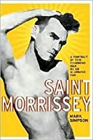 Saint Morrissey: A Portrait of This Charming Man by an Alarming Fan