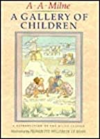 A Gallery Of Children: A Reproduction Of The Milne Classic