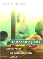 Disappearing Acts: Gender, Power, and Relational Practice at Work