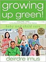 Growing Up Green! Baby and Child Care (Green This! Series), Vol. 2