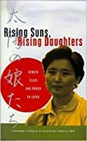 Rising Suns, Rising Daughters: Gender, Class and Power in Japan