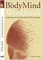The Body Mind Workbook: Explaining How the Mind and Body Work Together