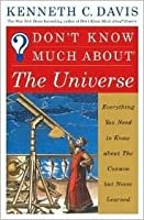 Don't Know Much About The Universe: Everything You Need to Know About the Cosmos but Never Learned