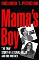 Mama's Boy: 9the True Story of a Serial Killer and His Mother
