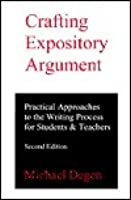 Crafting Expository Argument: Practical Approaches to the Writing Process for Students & Teachers