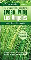 Greenopia Los Angeles: The Urban Dweller's Guide to Green Living