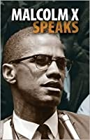 Malcolm X Speaks: Selected Speeches and Statements (Malcolm X Speeches & Writings) (Malcolm X Speeches & Writings)