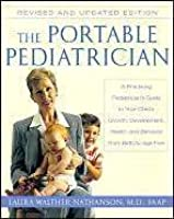 The Portable Pediatrician: A Practicing Pediatrician's Guide to Your Child's Growth, Development, Health, and Behavior from Birth to Age Five