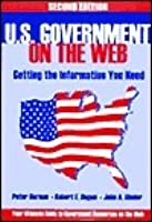 U.S. Government on the Web: Getting the Information You Need Second Edition