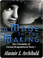 A Mage in the Making (The Chronicles of Grimm Dragonblaster, #1)