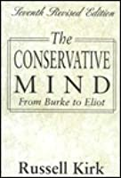 The Conservative Mind, 7th Revised Edition: From Burke to Eliot