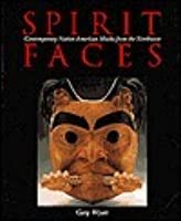 Spirit Faces: Contemporary Native American Masks from the Northwest