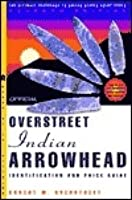 The Official Overstreet Indian Arrowheads Identification and Price Guide, 7th Edition