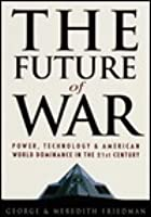 Future of War, The: Power, Technology and American World Dominance in the 21st Century