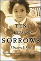 TEN THOUSAND SORROWS the Extraordinary Journey of a Korean War Orphan