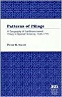 Patterns of Pillage: A Geography of Caribbean-Based Piracy in Spanish America, 1536-1718