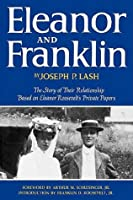 Eleanor and Franklin: The Story of Their Relationship Based on Eleanor Roosevelt's Private Papers
