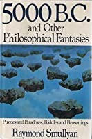 Five Thousand B.C. and Other Philosophical Fantasies
