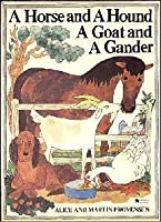 A Horse and a Hound A Goat and a Gander