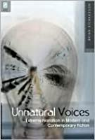 Unnatural voices: extreme narration in modern and contemporary fiction