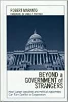 Beyond a Government of Strangers: How Career Executives and Political Appointees Can Turn Conflict to Cooperation