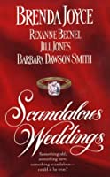 Scandalous Weddings: Something Old, Something New, Something Scandalous-Could It Be True? (Scandalous Weddings)
