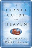 A Travel Guide to Heaven a Travel Guide to Heaven