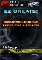 Cheats Unlimited Presents EZ Cheats: Comprehensive Codes, Tips and Secrets for Nintendo DS and Sony PSP