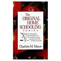 The Original Home Schooling Series: An Indispensable Teaching Reference by the Turn-Of-The-Century Founder of the Home Schooling Movement