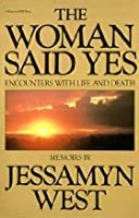 The Woman Said Yes: Encounters with Life and Death: Memoirs
